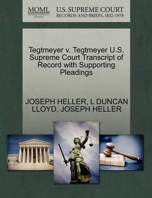 Tegtmeyer V. Tegtmeyer U.S. Supreme Court Transcript of Record with Supporting Pleadings by Joseph Heller