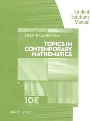 Student Solutions Manual for Bello/Kaul/Britton's Topics in  Contemporary Mathematics, 10th by Ignacio Bello