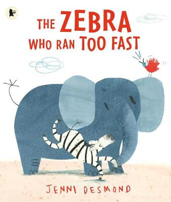 Zebra Who Ran Too Fast by Jenni Desmond