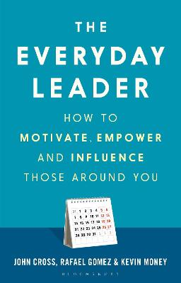 The Everyday Leader: How to Motivate, Empower and Influence Those Around You book