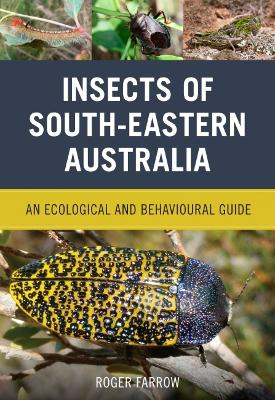 Insects of South-Eastern Australia by Roger Farrow
