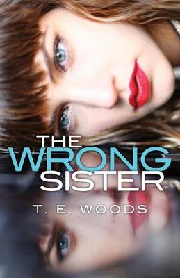 The Wrong Sister by T. E. Woods