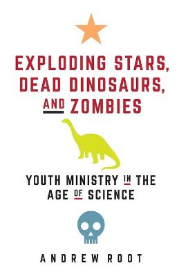 Exploding Stars, Dead Dinosaurs, and Zombies by Andrew Root