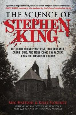 The Science of Stephen King: The Truth Behind Pennywise, Jack Torrance, Carrie, Cujo, and More Iconic Characters from the Master of Horror by Meg Hafdahl