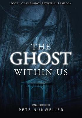 The Ghost Within Us: Unabridged by Pete Nunweiler