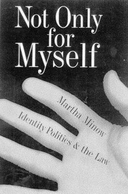 Not Only for Myself: Identity, Politics and the Law by Martha Minow