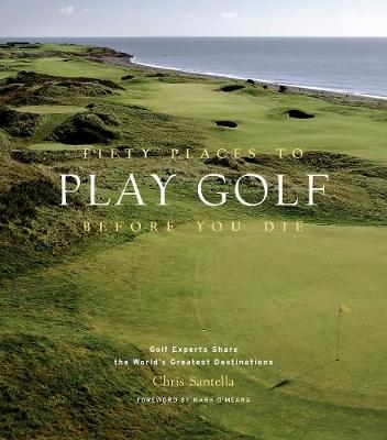 Fifty Places to Play Golf Before You Die by Chris Santella