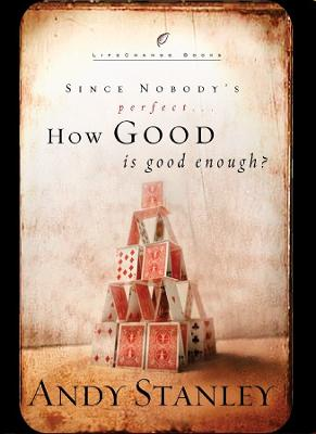 How Good is Good Enough?: Good News About a Common Question by Andy Stanley