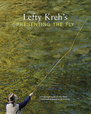 Lefty Kreh's Presenting the Fly by Lefty Kreh