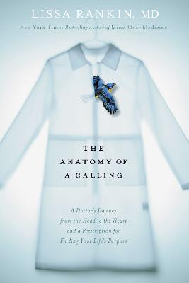 Anatomy of a Calling by Lissa Rankin, MD