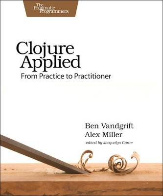 Clojure Applied by Alex Miller