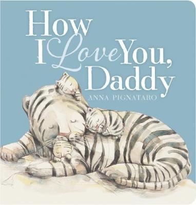 How I Love You Daddy Board Book by Anna Pignataro