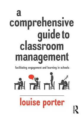 A Comprehensive Guide to Classroom Management by Louise Porter
