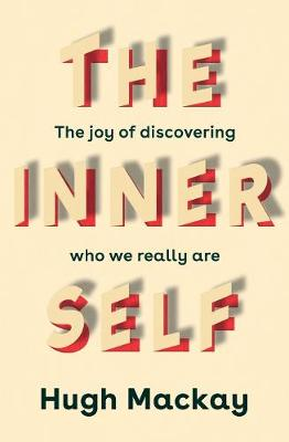 The Inner Self: The joy of discovering who we really are by Hugh Mackay