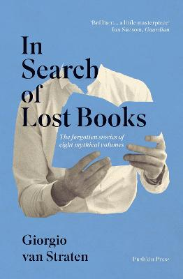 In Search of Lost Books: The forgotten stories of eight mythical volumes by Giorgio van Straten