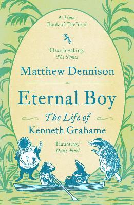 Eternal Boy: The Life of Kenneth Grahame book