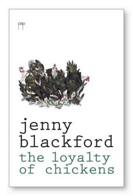 The Loyalty of Chickens by Jenny Blackford
