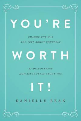 You're Worth It! by Danielle Bean