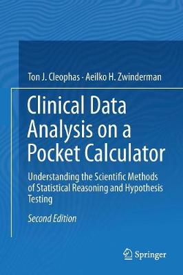 Clinical Data Analysis on a Pocket Calculator: Understanding the Scientific Methods of Statistical Reasoning and Hypothesis Testing by Ton J. Cleophas
