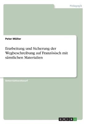 Erarbeitung Und Sicherung Der Wegbeschreibung Auf Franzosisch Mit Samtlichen Materialien by Peter Muller