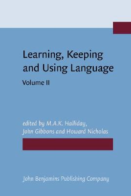 Learning, Keeping and Using Language  Volume 2 by M. A. K. Halliday