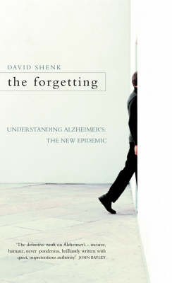The Forgetting: Understanding Alzheimer's - A Biography of a Disease by David Shenk