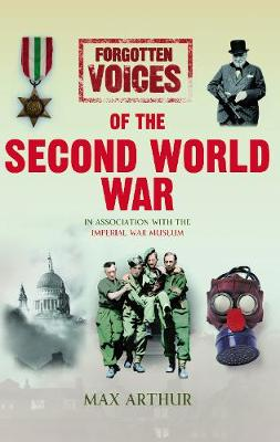 Forgotten Voices of the Second World War (Illustrated) by Max Arthur