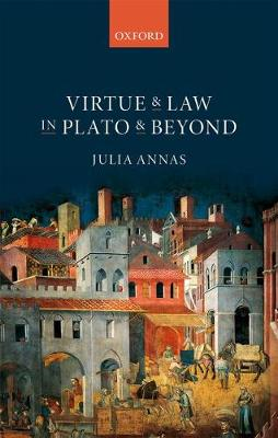 Virtue and Law in Plato and Beyond by Julia Annas