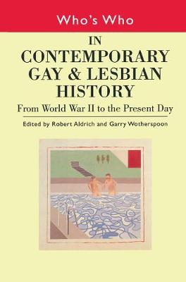 Who's Who in Contemporary Gay and Lesbian History Who's Who in Contemporary Gay and Lesbian History Vol.2 From World War II to the Present Day v.2 by Robert Aldrich