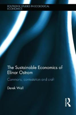 The Sustainable Economics of Elinor Ostrom by Derek Wall