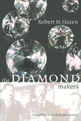 The Diamond Makers by Robert M. Hazen