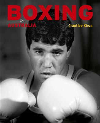Boxing in Australia by Grantlee Kieza