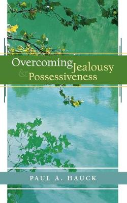 Overcoming Jealousy and Possessiveness by Paul A. Hauck