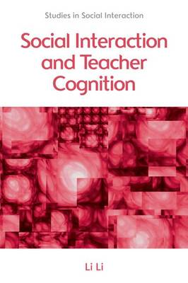 Social Interaction and Teacher Cognition by Li Li