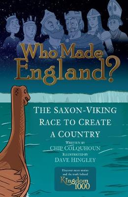 Who Made England?: The Saxon-Viking Race to Create a Country by Chip Colquhoun