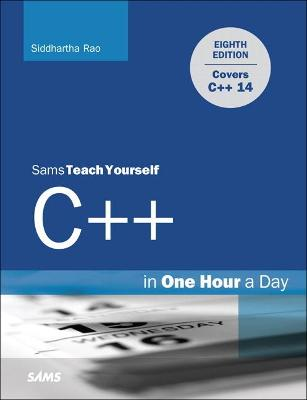 C++ in One Hour a Day, Sams Teach Yourself by Siddhartha Rao