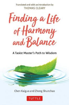Finding a Life of Harmony and Balance: A Taoist Master's Path to Wisdom by Chen Kaiguo