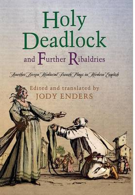 'Holy Deadlock' and Further Ribaldries by Jody Enders