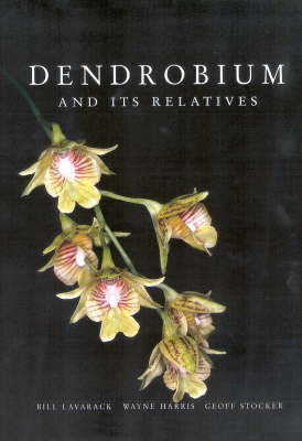 Dendrobium and Its Relatives by Bill Lavarack