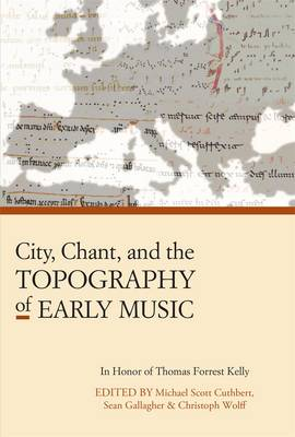 City, Chant, and the Topography of Early Music by Michael Scott Cuthbert