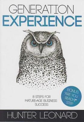 Generation Experience: 8 Steps for Mature-Age Business Success book