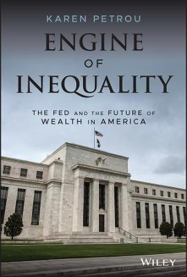 Engine of Inequality: The Fed and the Future of Wealth in America by Karen Petrou