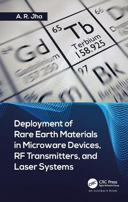 Deployment of Rare Earth Materials in Microware Devices, RF Transmitters, and Laser Systems by A. R. Jha, Ph.D.