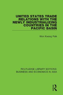 United States Trade Relations with the Newly Industrializing Countries in the Pacific Basin by Won Kwang Paik