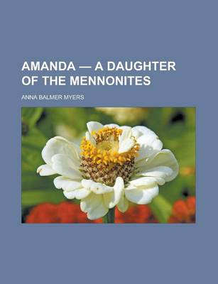 Amanda; A Daughter of the Mennonites by Anna Balmer Myers