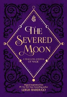 The Severed Moon: A Year-Long Journal of Magic by Leigh Bardugo