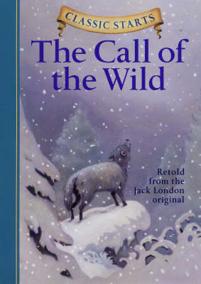 Classic Starts (R): The Call of the Wild by Jack London