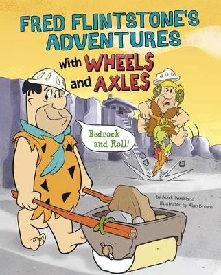 Fred Flintstone's Adventures with Wheels and Axles by Mark Weakland