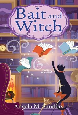 Bait and Witch by Angela M. Sanders