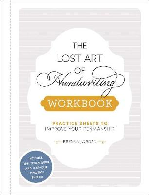 The Lost Art of Handwriting Workbook: Practice Sheets to Improve Your Penmanship by Brenna Jordan